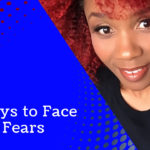 6 Ways to Face Your Fears