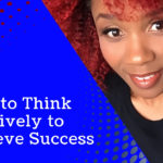 How to Think Positively to Achieve Success