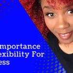 The Importance of Flexibility For Success